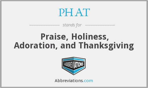 PHAT - Praise, Holiness, Adoration, and Thanksgiving