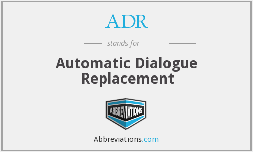 ADR - Automatic Dialogue Replacement