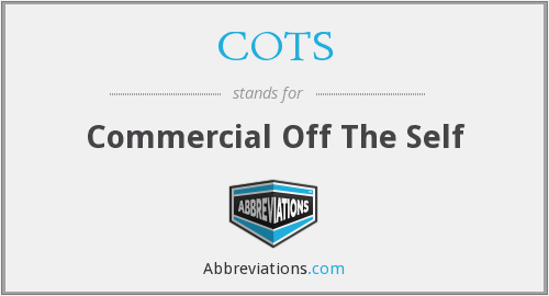 COTS - Commercial Off The Self
