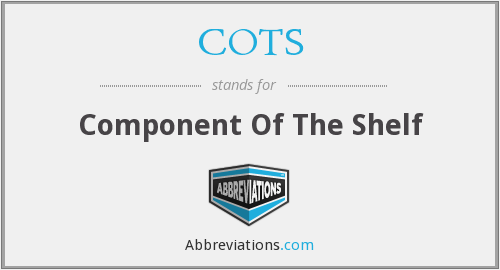 COTS - Component Of The Shelf