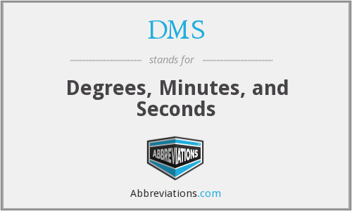 DMS - Degrees Minutes And Seconds