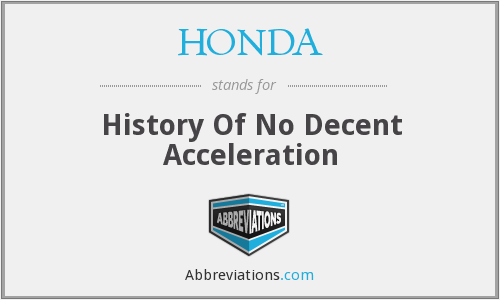 HONDA - History Of No Decent Acceleration