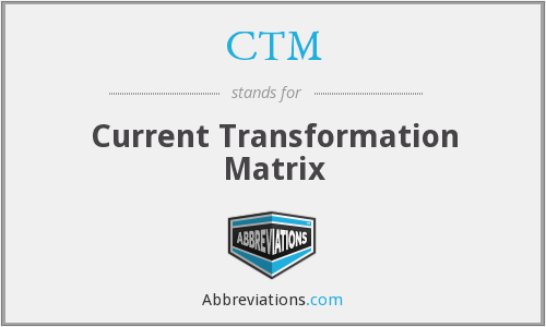 CTM - Current Transformation Matrix