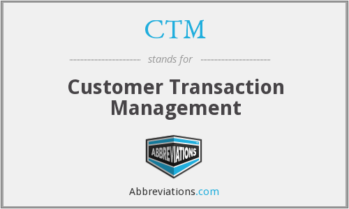 CTM - Customer Transaction Management