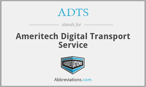 ADTS - Ameritech Digital Transport Service