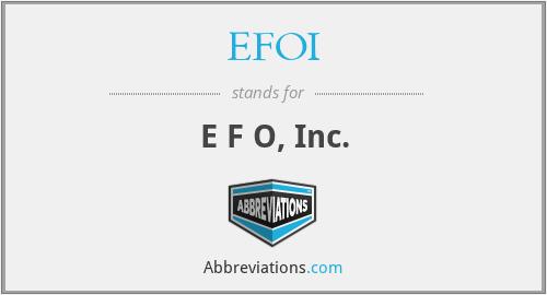 EFOI - E F O, Inc.