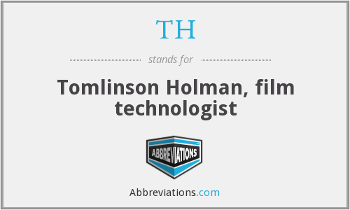 TH - Tomlinson Holman, film technologist