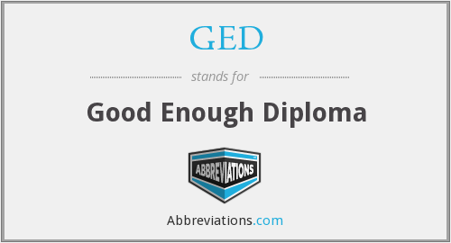 GED - Good Enough Diploma