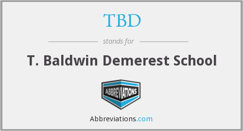 TBD - T. Baldwin Demerest School