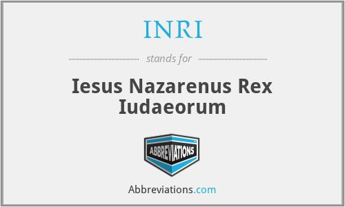 INRI - Iesus Nazarenus Rex Iudaeorum