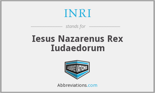 INRI - Iesus Nazarenus Rex Iudaedorum