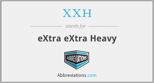 XXH - eXtra eXtra Heavy