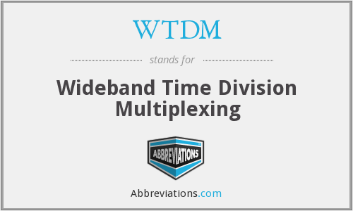 WTDM - Wideband Time Division Multiplexing