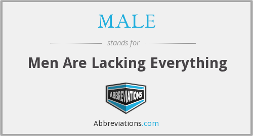 MALE - Men Are Lacking Everything