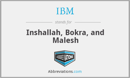 IBM - Inshallah, Bokra, and Malesh