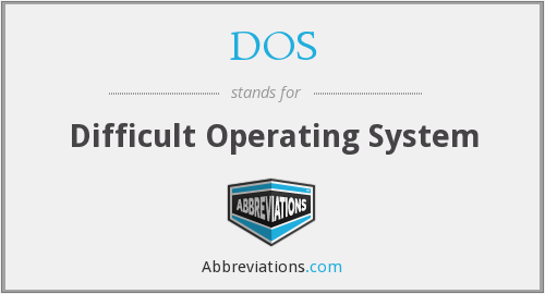 DOS - Difficult Operating System