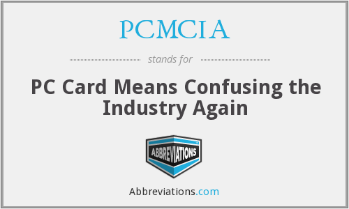 PCMCIA - PC Card Means Confusing the Industry Again
