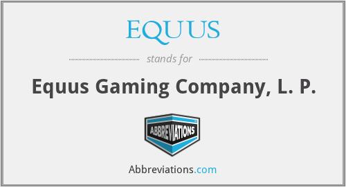 EQUUS - Equus Gaming Company, L. P.