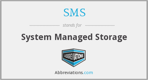 SMS - System Managed Storage