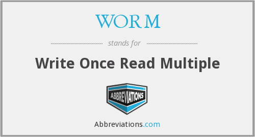 WORM - Write Once Read Multiple