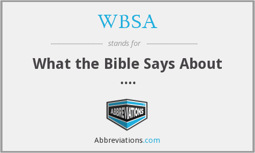 WBSA - What the Bible Says About ....