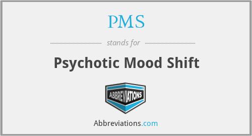 PMS - Psychotic Mood Shift