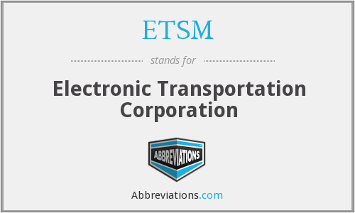 ETSM - Electronic Transportation Corporation
