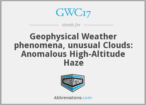 GWC17 - Geophysical Weather phenomena, unusual Clouds: Anomalous High-Altitude Haze