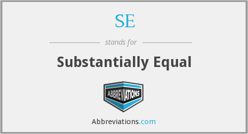 SE - Substantially Equal