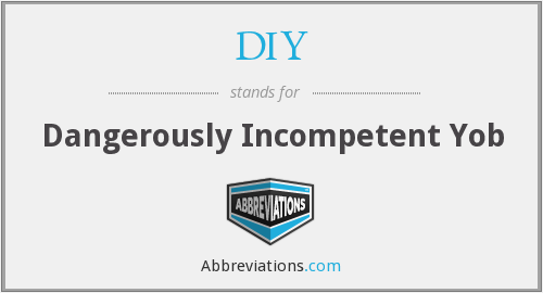 DIY - Dangerously Incompetent Yob
