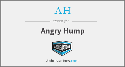 AH - Angry Hump