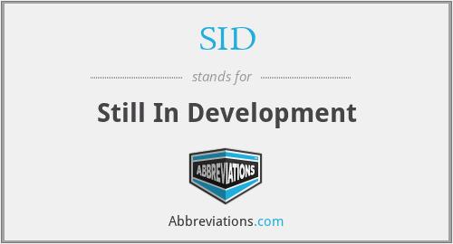 SID - Still In Development