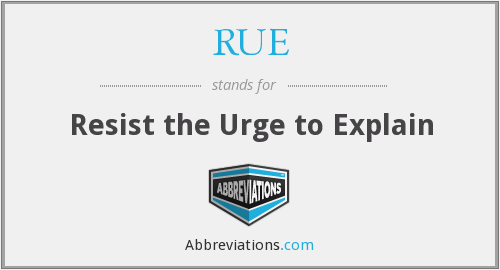 RUE - Resist the Urge to Explain