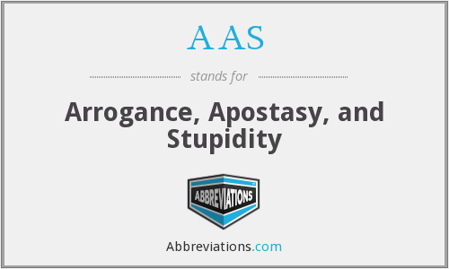 AAS - Arrogance, Apostasy, and Stupidity