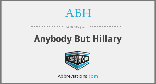 ABH - Anybody But Hillary