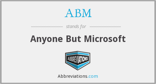 ABM - Anyone But Microsoft