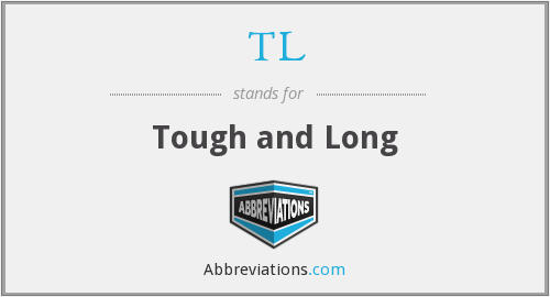 TL - Tough and Long