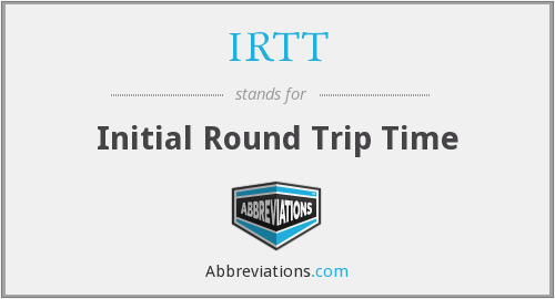IRTT - Initial Round Trip Time