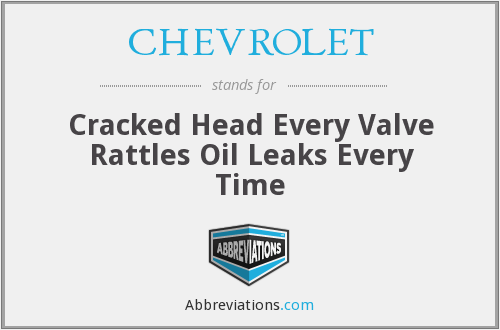 CHEVROLET - Cracked Head Every Valve Rattles Oil Leaks Every Time