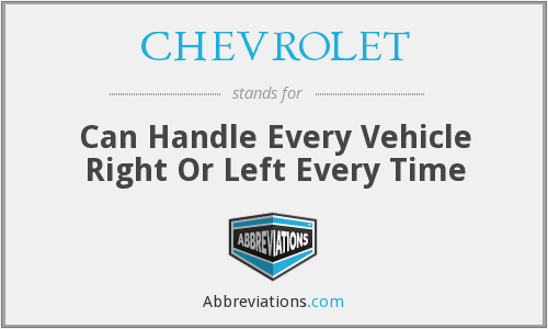 CHEVROLET - Can Handle Every Vehicle Right Or Left Every Time