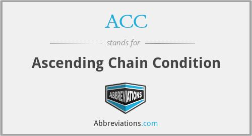 ACC - Ascending Chain Condition