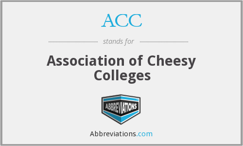 ACC - Association of Cheesy Colleges