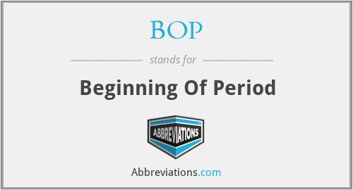 BOP - Beginning Of Period