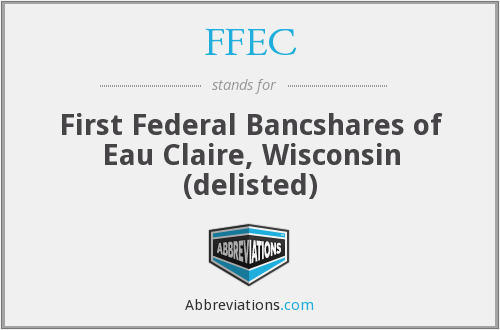 FFEC - First Federal Bancshares of Eau Claire, Wisconsin (delisted)