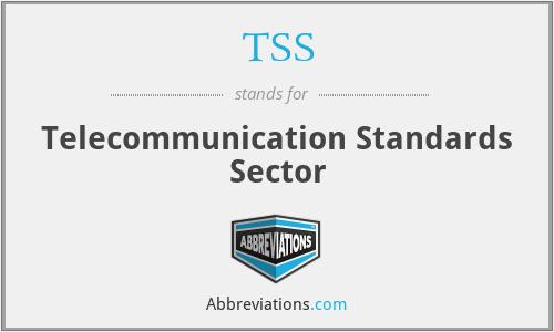 TSS - Telecommunication Standards Sector
