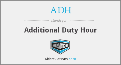 ADH - Additional Duty Hour