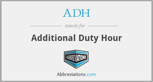 ADH - Additional Duty Hour