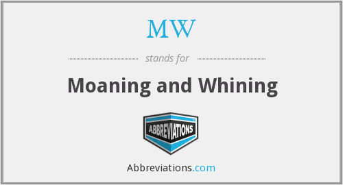 MW - Moaning and Whining