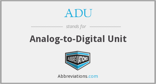ADU - Analog-to-Digital Unit