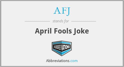 AFJ - April Fools Joke